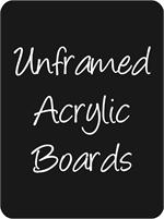 Unframed Acrylic Boards